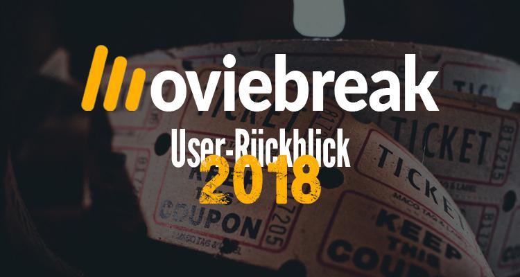 Der große Moviebreak Userrückblick 2018: Tops